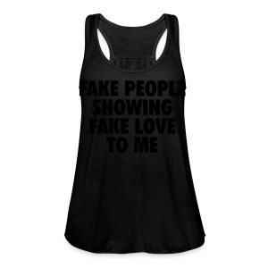 fake people showing fake love to me T-Shirts - Women's Flowy Tank Top by Bella