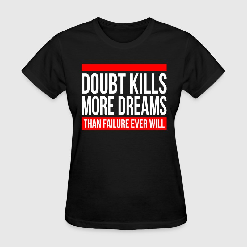 DOUBT KILLS MORE DREAMS THAN FAILURE EVER WILL T-Shirts - Women's T-Shirt