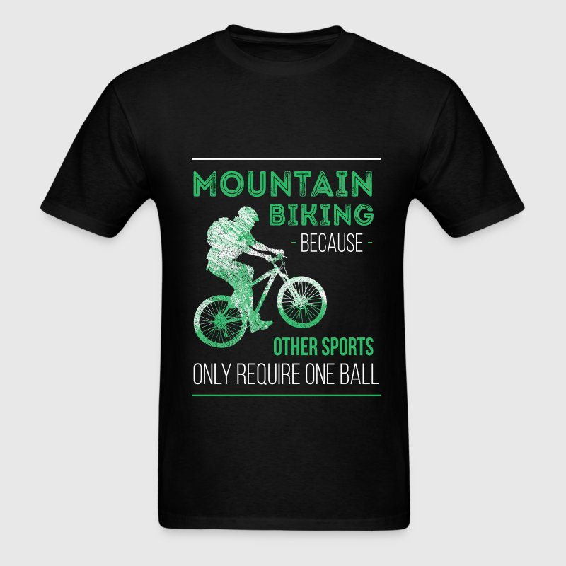 Mountain Biking, Because Other Sports only require - Men's T-Shirt