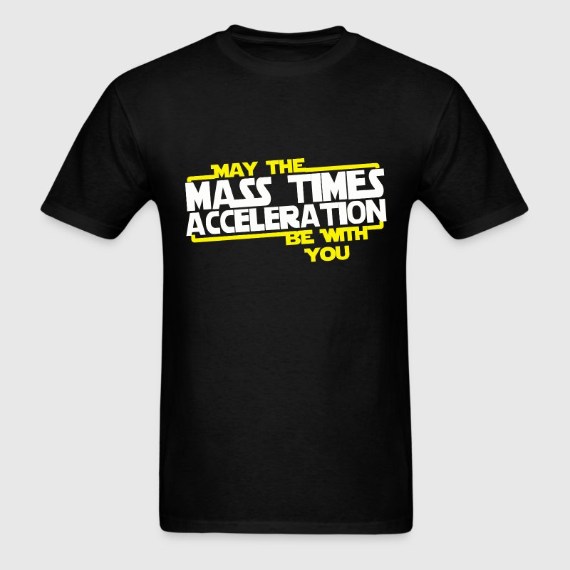 May the Mass times Acceleration be with you - Men's T-Shirt