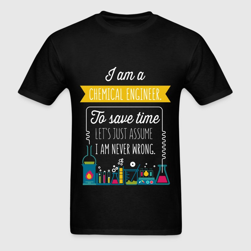 I Am A Chemical Engineer. To save time let's just  - Men's T-Shirt