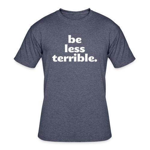 Women's Be Less Terrible Tri-Blend Shirt - Men's 50/50 T-Shirt