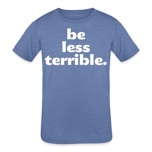 Women's Be Less Terrible Tri-Blend Shirt - Kids' Tri-Blend T-Shirt