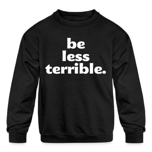 Women's Be Less Terrible Tri-Blend Shirt - Kids' Crewneck Sweatshirt
