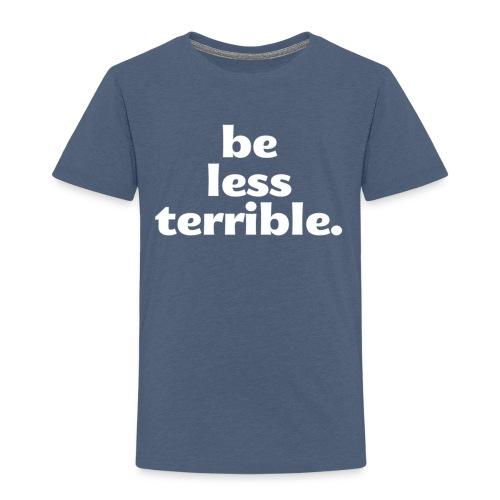 Women's Be Less Terrible Tri-Blend Shirt - Toddler Premium T-Shirt