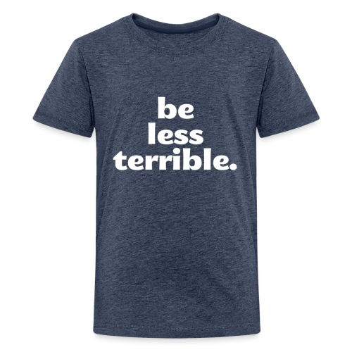 Women's Be Less Terrible Tri-Blend Shirt - Kids' Premium T-Shirt
