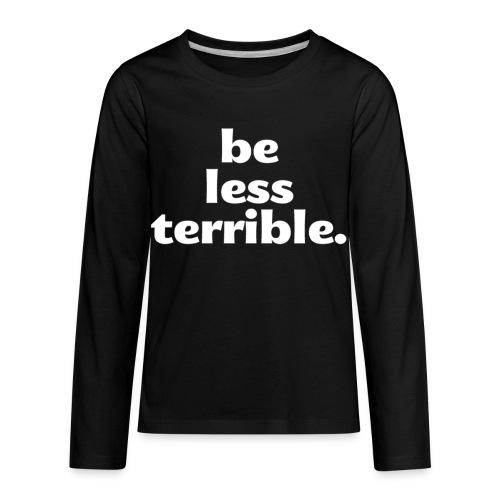 Women's Be Less Terrible Tri-Blend Shirt - Kids' Premium Long Sleeve T-Shirt
