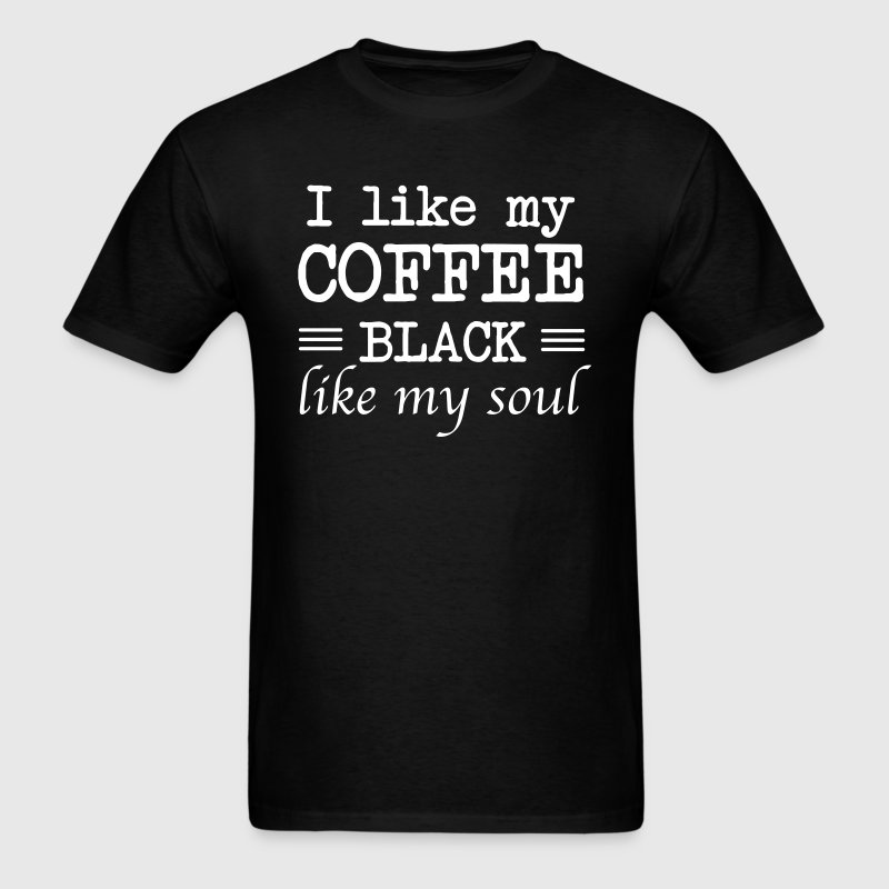 I like my coffee black like my soul T-Shirts - Men's T-Shirt