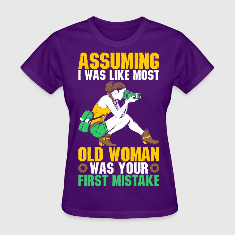 Assuming I Was Assuming I Was Like Most Old Woman  T-Shirts - Women's T-Shirt