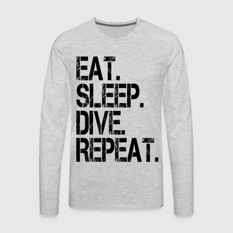 EAT SLEEP DIVE REPEAT Long Sleeve Shirts - Men's Premium Long Sleeve T-Shirt