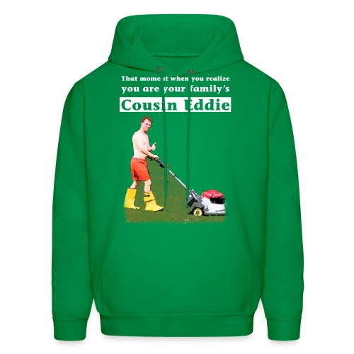 That Moment You Realize You are Your Family's Cousin Eddie - Men's Hoodie