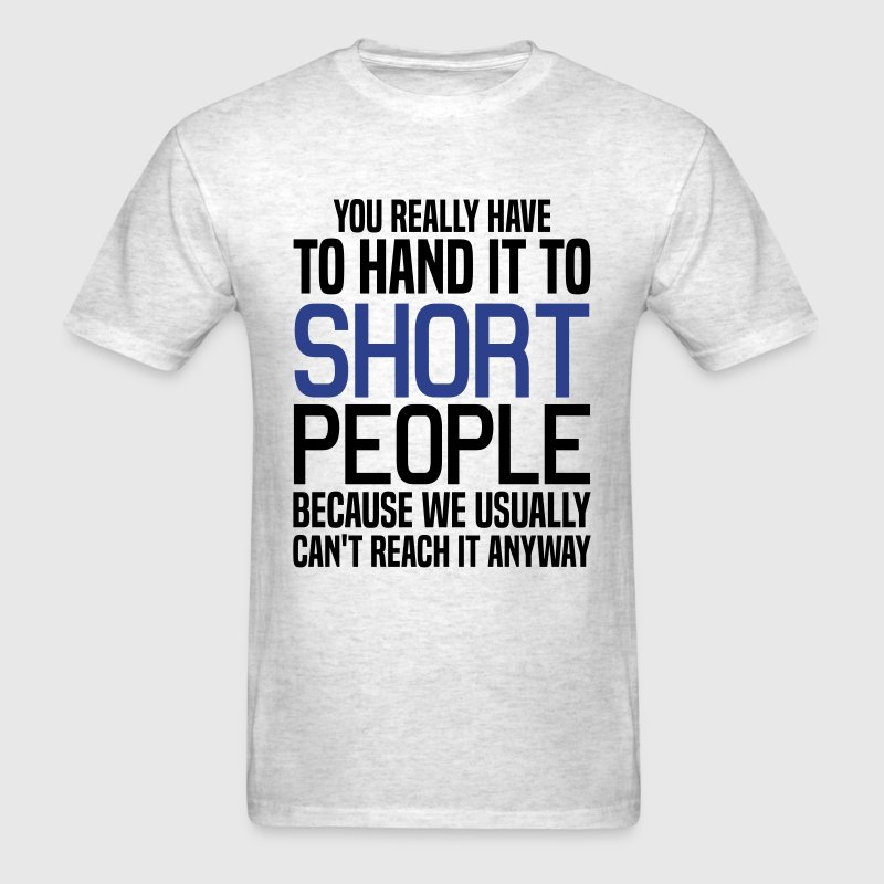 You Really Have to Hand it to Short People T-Shirts - Men's T-Shirt