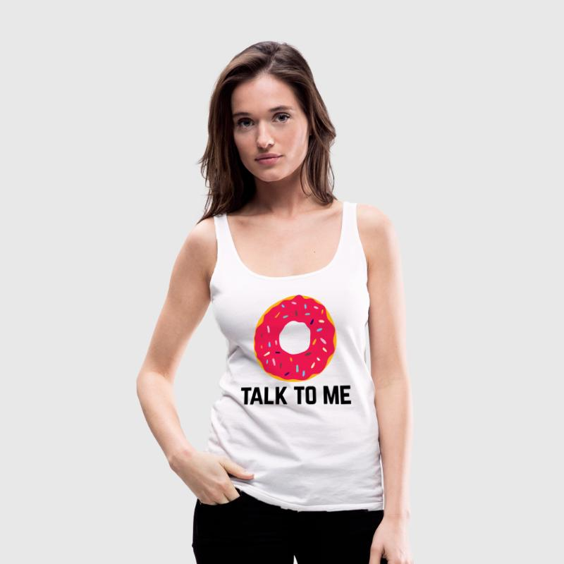 Donut Talk To Me Funny Quote Tanks - Women's Premium Tank Top