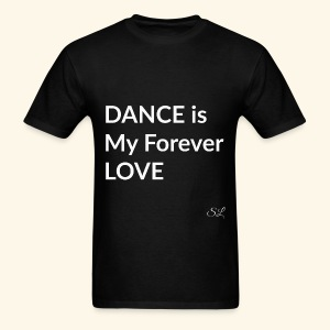 DANCE T-shirt Sayings by Stephanie Lahart. DANCE is My Forever LOVE. - Men's T-Shirt