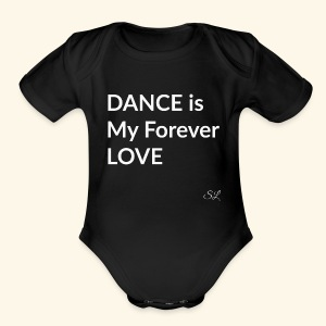 DANCE T-shirt Sayings by Stephanie Lahart. DANCE is My Forever LOVE. - Short Sleeve Baby Bodysuit
