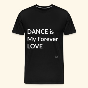 DANCE T-shirt Sayings by Stephanie Lahart. DANCE is My Forever LOVE. - Men's Premium T-Shirt