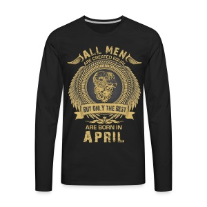 All men are created equal but only the best are bo T-Shirts - Men's Premium Long Sleeve T-Shirt