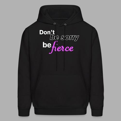Don't be sorry be fierce - Men's Hoodie