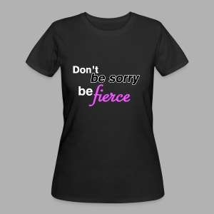 Don't be sorry be fierce - Women's 50/50 T-Shirt