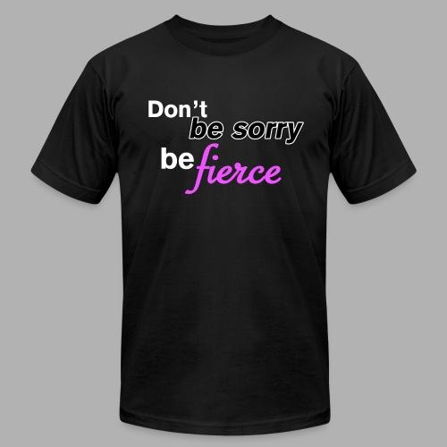 Don't be sorry be fierce - Men's Fine Jersey T-Shirt