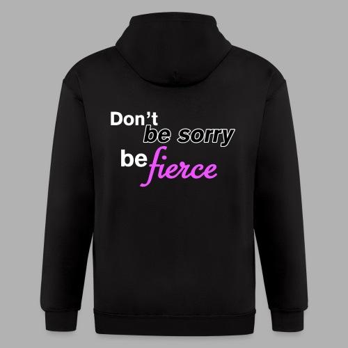 Don't be sorry be fierce - Men's Zip Hoodie