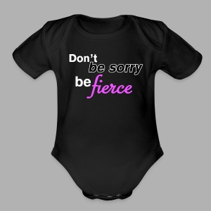 Don't be sorry be fierce - Short Sleeve Baby Bodysuit