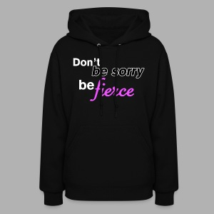 Don't be sorry be fierce - Women's Hoodie