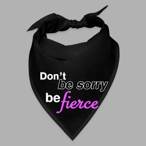 Don't be sorry be fierce - Bandana