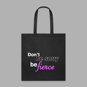 Don't be sorry be fierce - Tote Bag