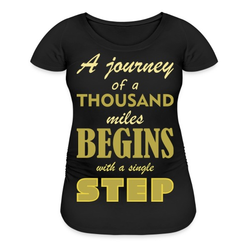 A Journey Of A Thousand Miles - Women's Maternity T-Shirt