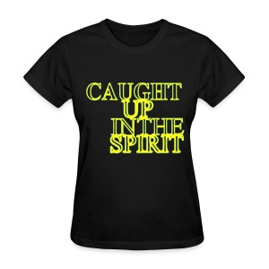 Caught Up in the Spirit - Women's T-Shirt