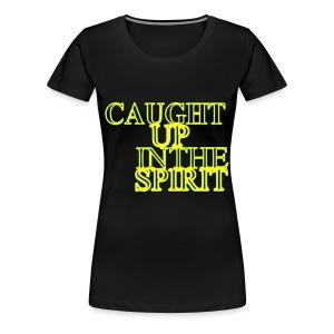 Caught Up in the Spirit - Women's Premium T-Shirt