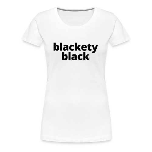 Women's Blackety Black T-Shirt - Women's Premium T-Shirt