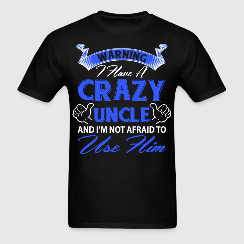 Warning I have a crazy uncle and I'm not afraid t T-Shirts - Men's T-Shirt