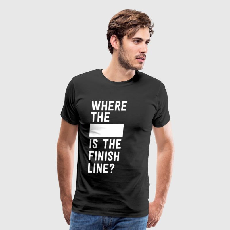 Where the blank is the finish line T-Shirts - Men's Premium T-Shirt