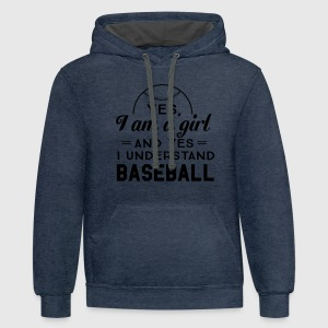 Yes I am a girl and yes I understand baseball T-Shirts - Contrast Hoodie