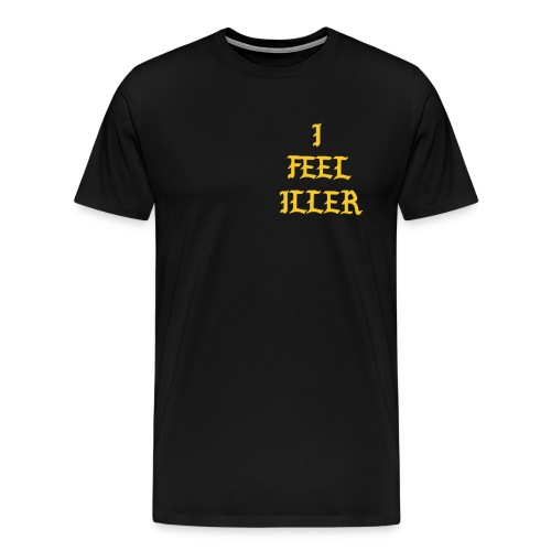 I FEEL ILLER - Men's Premium T-Shirt