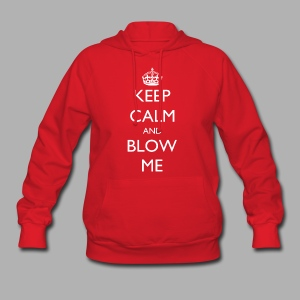 Keep Calm and Blow Me - Women's Hoodie