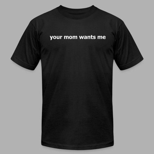Your Mom Wants Me - Men's Fine Jersey T-Shirt