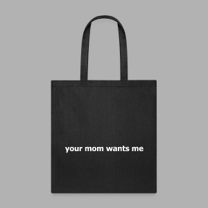 Your Mom Wants Me - Tote Bag