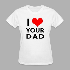 I heart your dad - Women's T-Shirt
