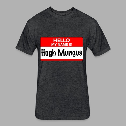 My Name is Hugh Mungus - Fitted Cotton/Poly T-Shirt by Next Level