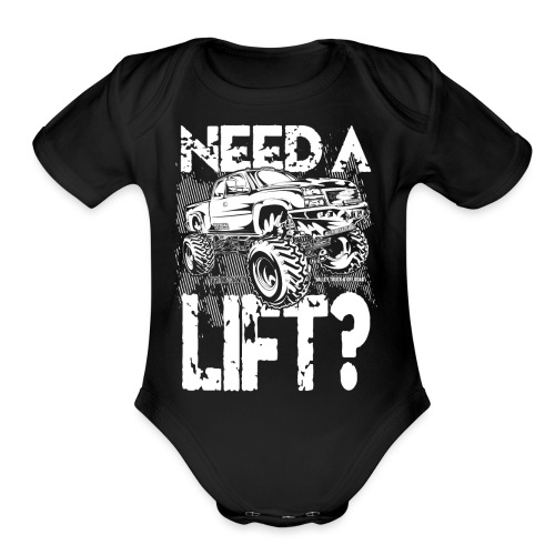 Need a Truck Lift - Organic Short Sleeve Baby Bodysuit