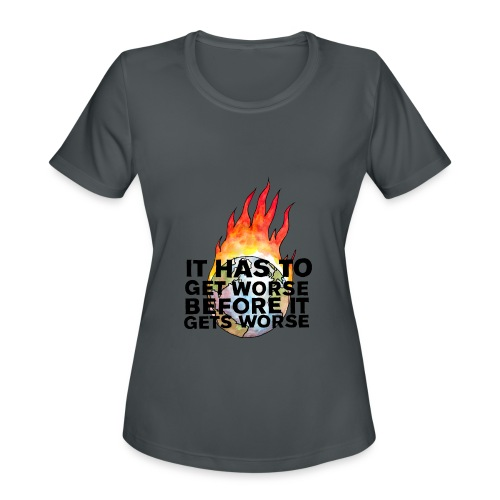 It Has To Get Worse... Tote Bag - Women's Moisture Wicking Performance T-Shirt