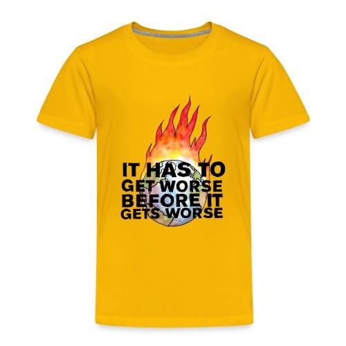 It Has To Get Worse... Tote Bag - Toddler Premium T-Shirt