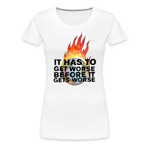 It Has To Get Worse... Women's T-shirt - Women's Premium T-Shirt