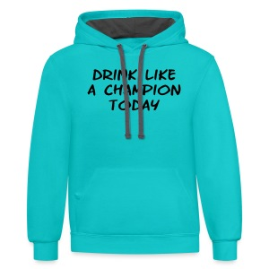 Drink Like a Champion Today Shirt - Contrast Hoodie