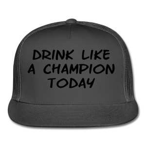 Drink Like a Champion Today Shirt - Trucker Cap