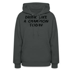 Drink Like a Champion Today Shirt - Women's Hoodie