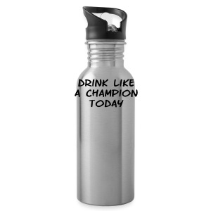Drink Like a Champion Today Shirt - Water Bottle